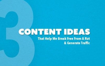 3 Content Ideas That Help Break Free From A Rut